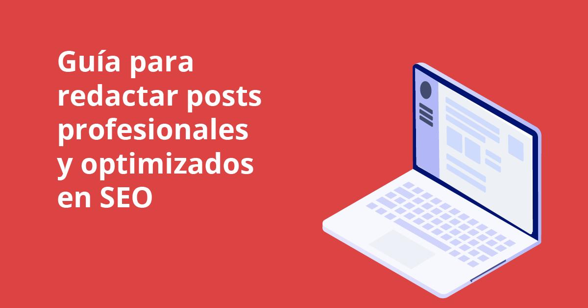 Guía para redactar posts profesionales y optimizados en SEO