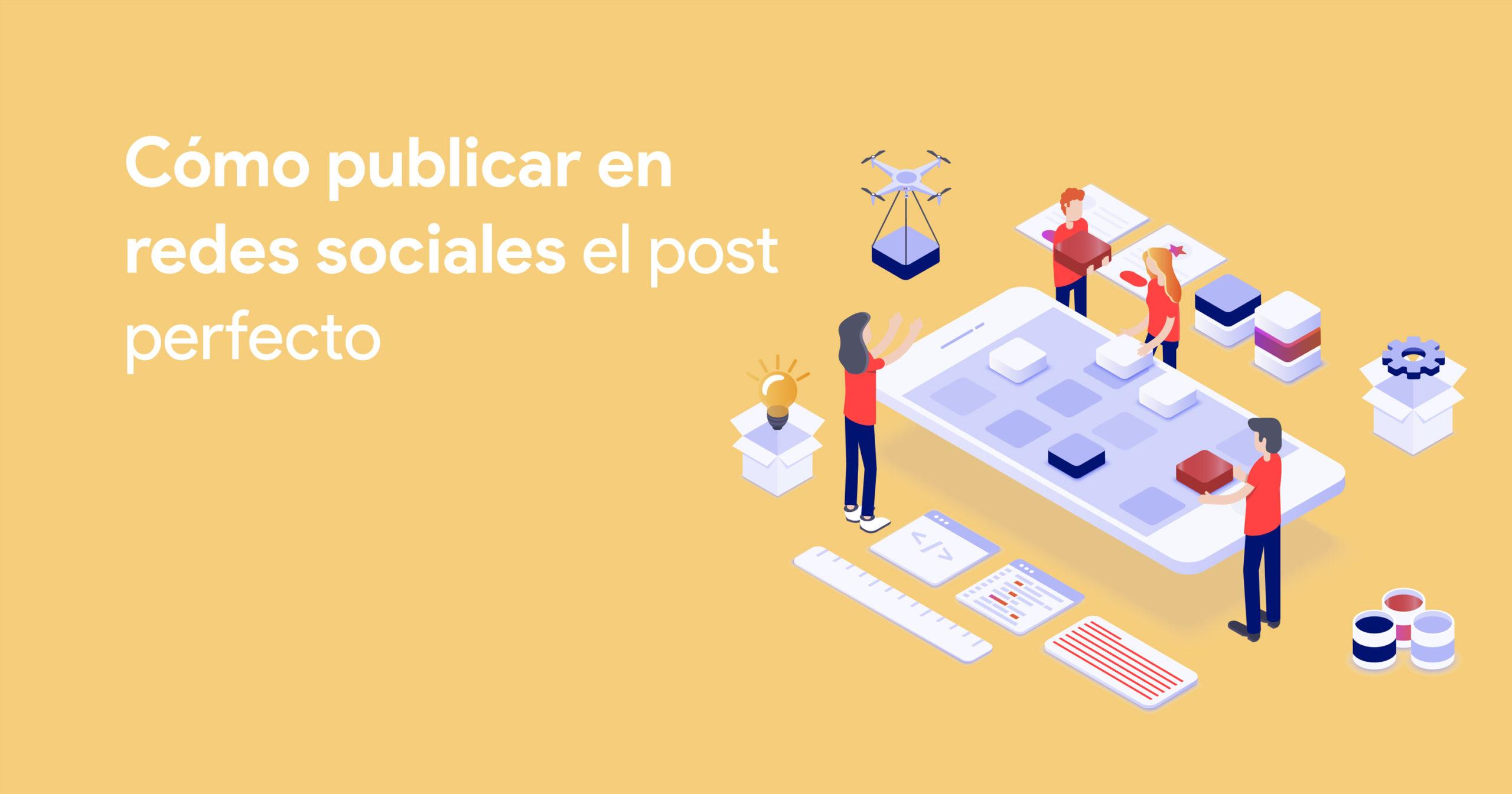 Cómo publicar en redes sociales el post perfecto