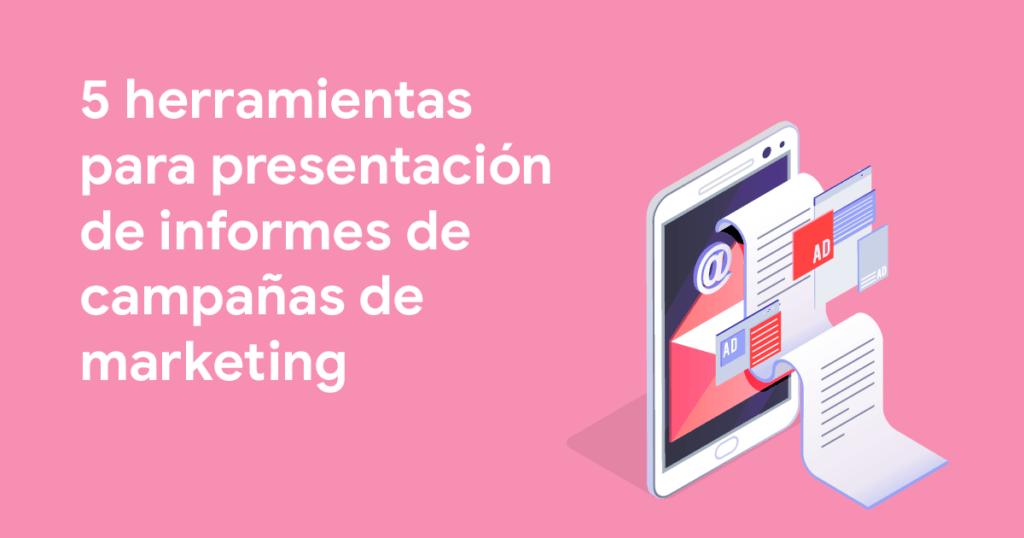 5 herramientas para presentación de informes de campañas de marketing