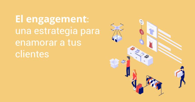 El engagement: una estrategia para enamorar a tus clientes