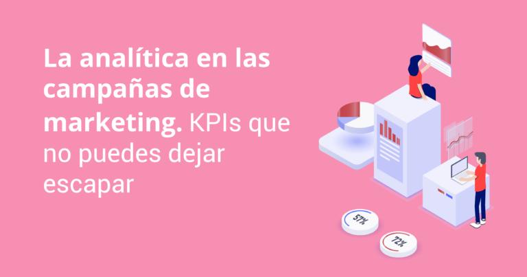 La analítica en las campañas de marketing. KPIs que no puedes dejar escapar