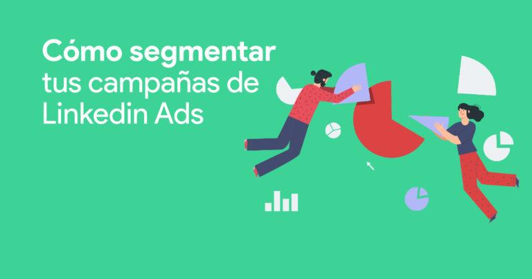 Cómo segmentar tus campañas de Linkedin Ads