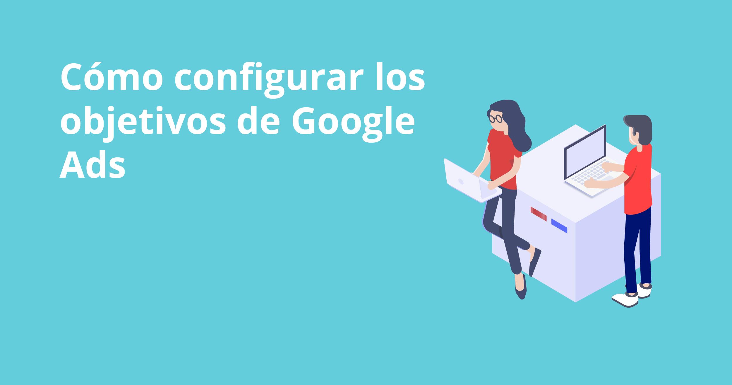 Cómo configurar los objetivos de Google Ads