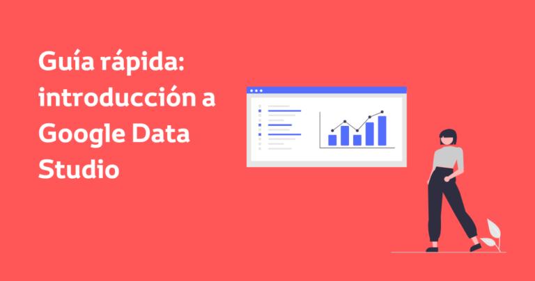Guía introducción a Google Data Studio